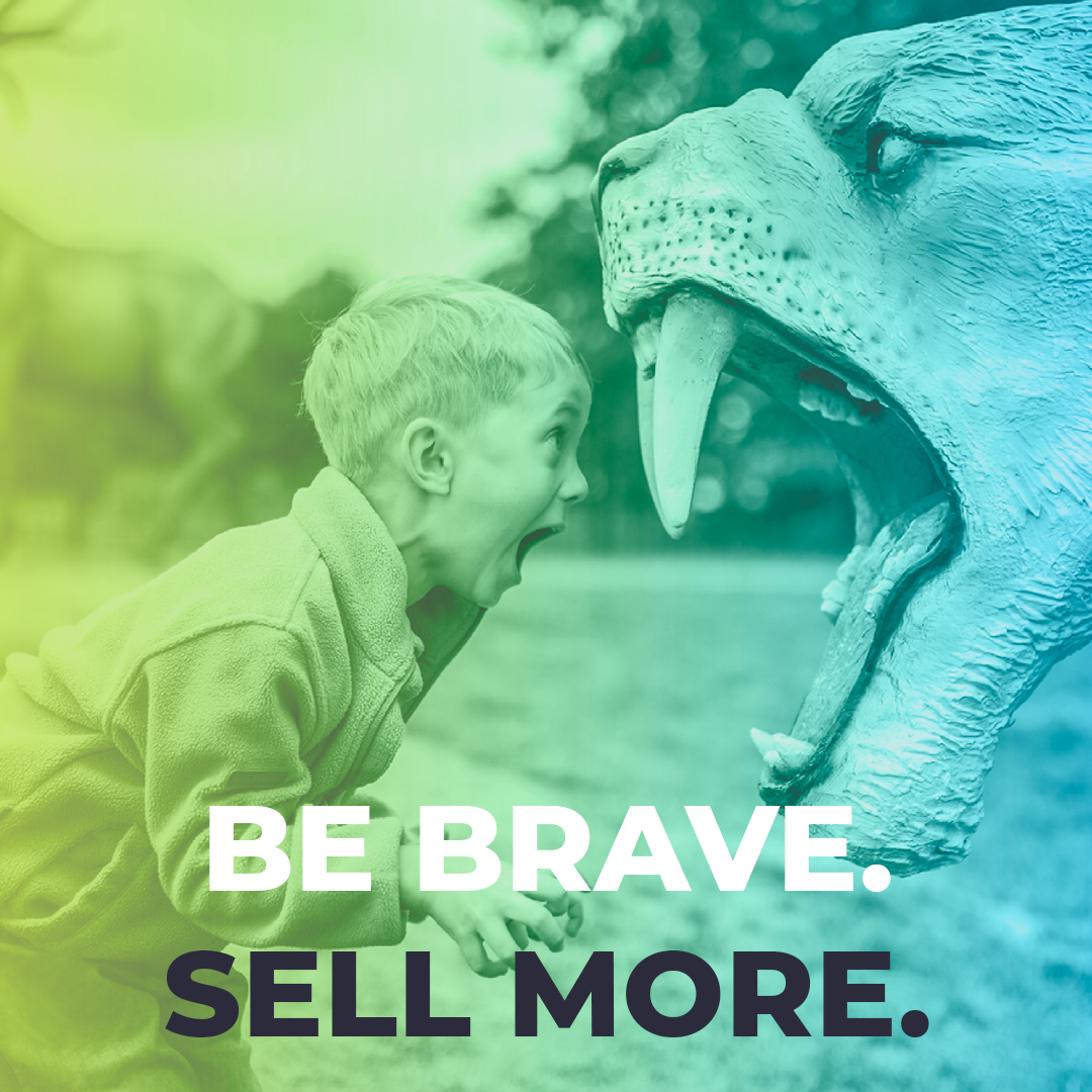 Be Brave Sell More